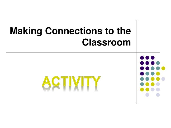 Making Connections to the Classroom
