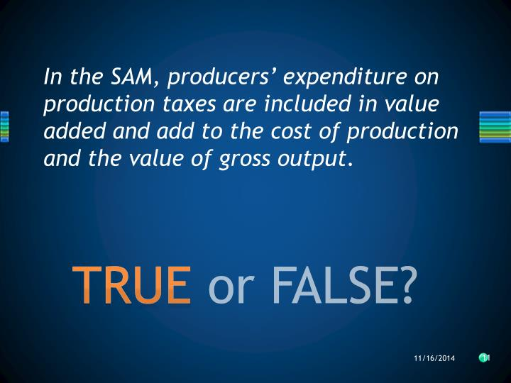 In the SAM, producers' expenditure on production taxes are included in value added and