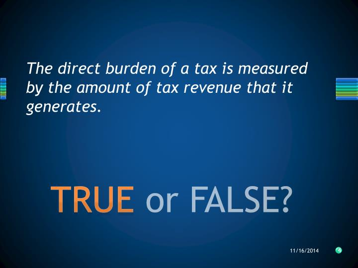 The direct burden of a tax is measured by the amount of tax revenue that it generates.