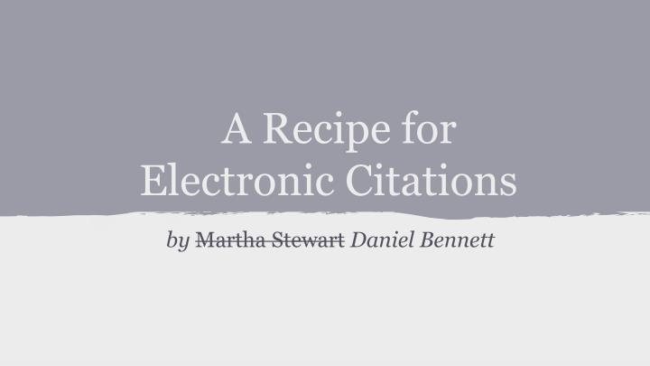 a recipe for electronic citations
