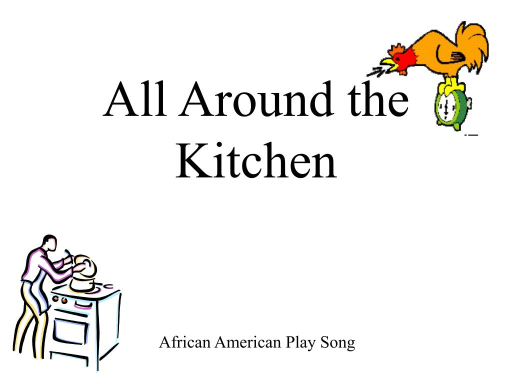 all around the kitchen cockadoodle doodle doo