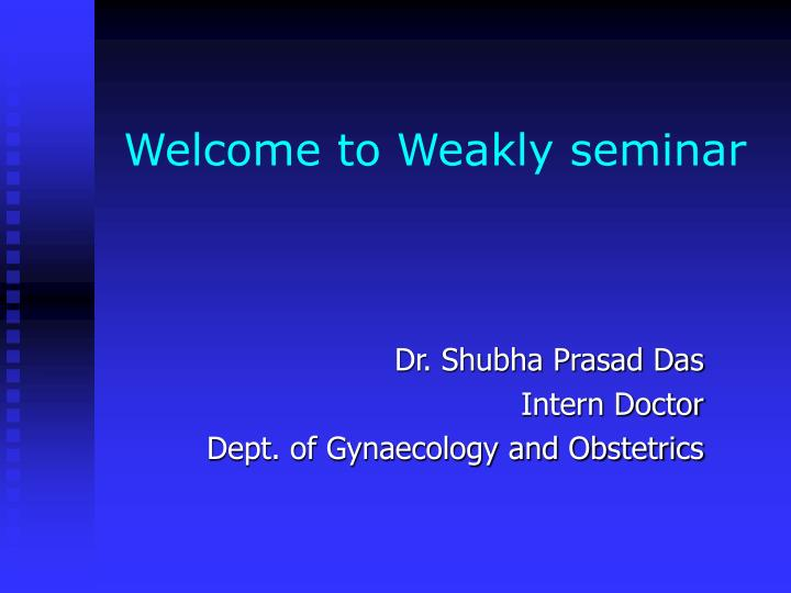 welcome to weakly seminar n.