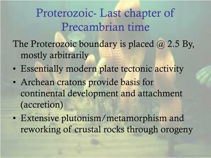 Proterozoic last chapter of precambrian time