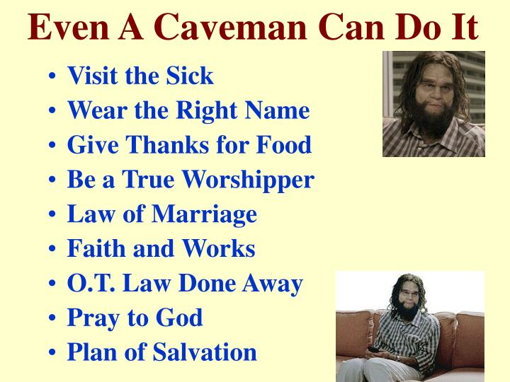 Even a caveman can do it