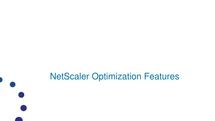 Netscaler optimization features