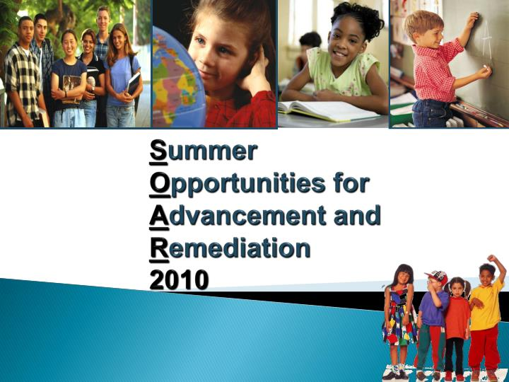 S ummer o pportunities for a dvancement and r emediation 2010