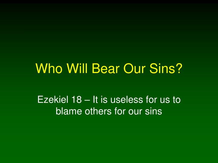 Who will bear our sins