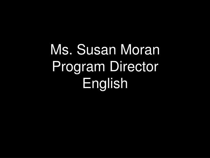 Ms. Susan Moran