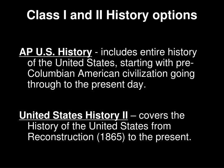 Class I and II History options