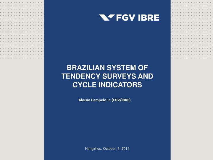 BRAZILIAN SYSTEM OF TENDENCY SURVEYS AND CYCLE INDICATORS