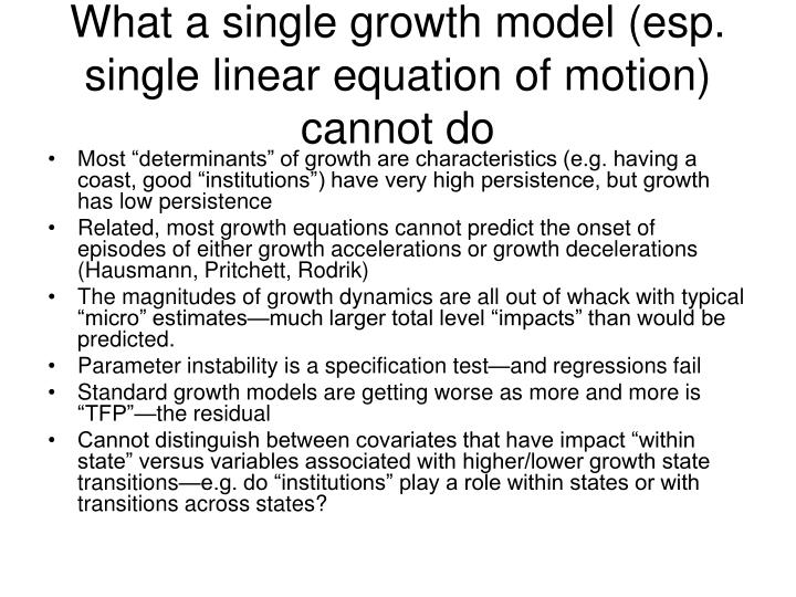 What a single growth model (esp. single linear equation of motion) cannot do