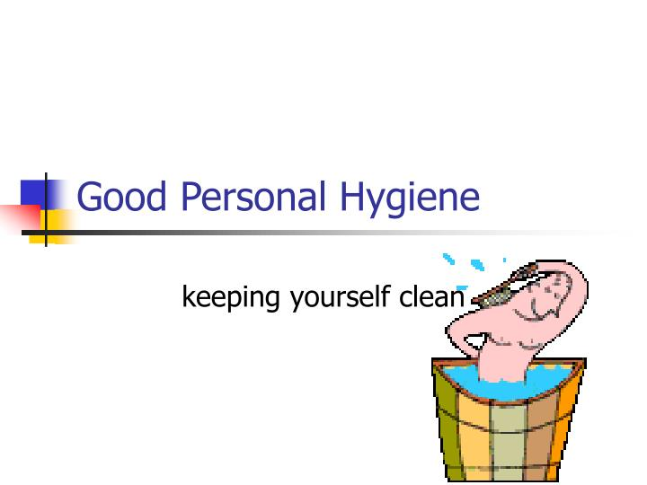 PPT - Good Personal Hygiene PowerPoint Presentation - ID:6684715