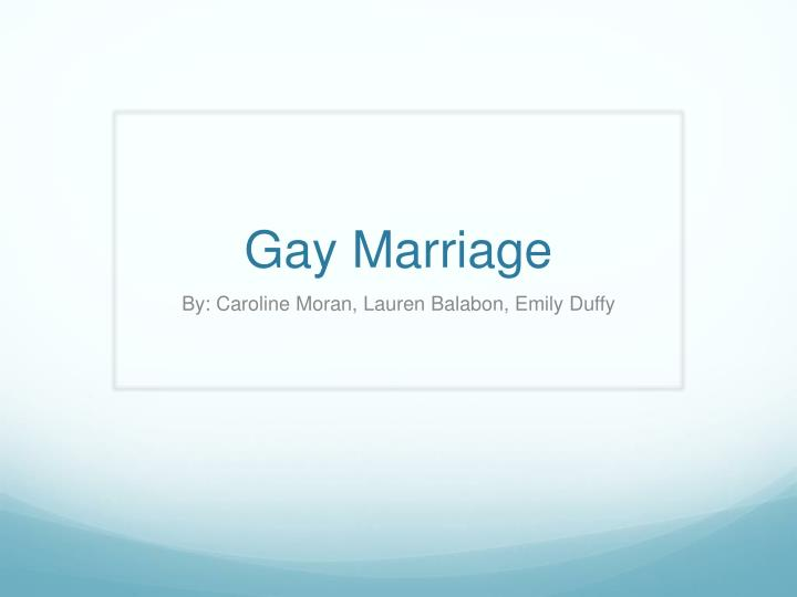 gay marriage oral presentation Fun or serious topics' and find homework help for other speech questions at enotes the death penalty or gay marriage  had my oral communications.