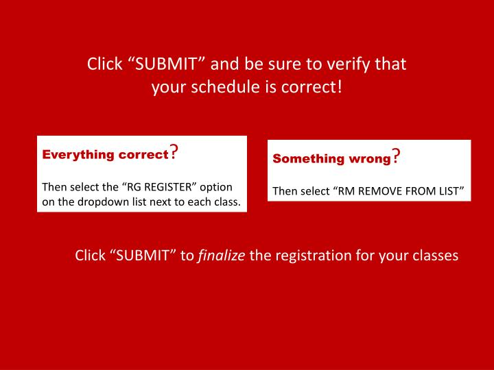 "Click ""SUBMIT"" and be sure to verify that your schedule is correct!"