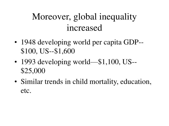 Moreover, global inequality increased