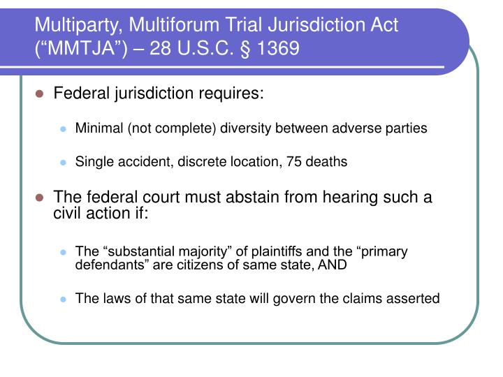 "Multiparty, Multiforum Trial Jurisdiction Act (""MMTJA"") – 28 U.S.C. § 1369"