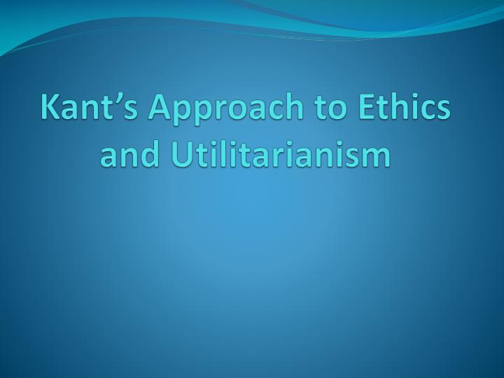 utilitarianism and kantian ethics Immanuel kant: metaphysics immanuel kant (1724-1804) is one of the most influential philosophers in the history of western philosophy his contributions to metaphysics, epistemology, ethics, and aesthetics have had a profound impact on almost every philosophical movement that followed him.