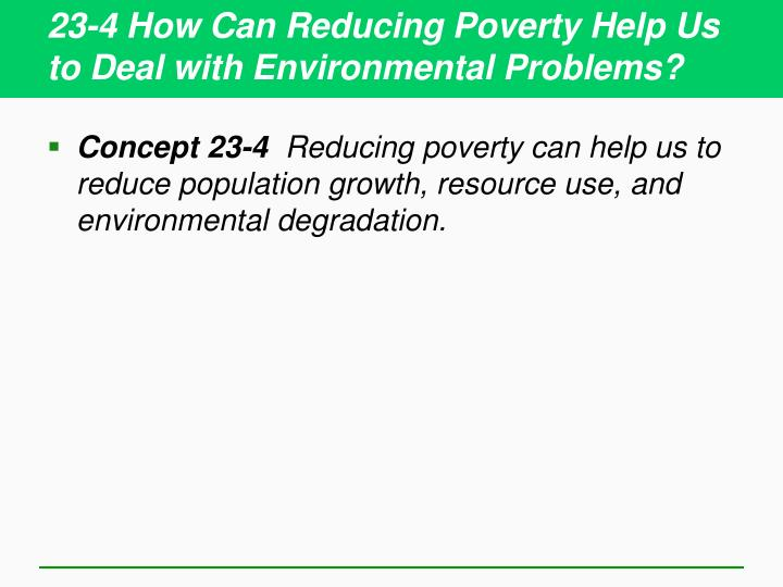 23-4 How Can Reducing Poverty Help Us to Deal with Environmental Problems?