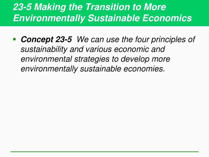 23-5 Making the Transition to More Environmentally Sustainable Economics