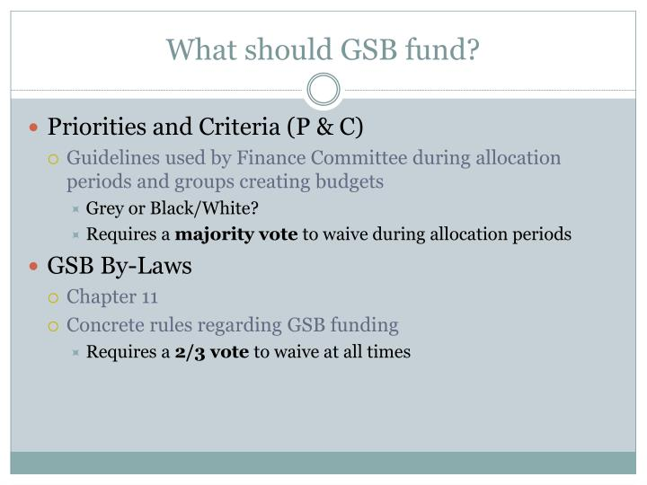 What should GSB fund?