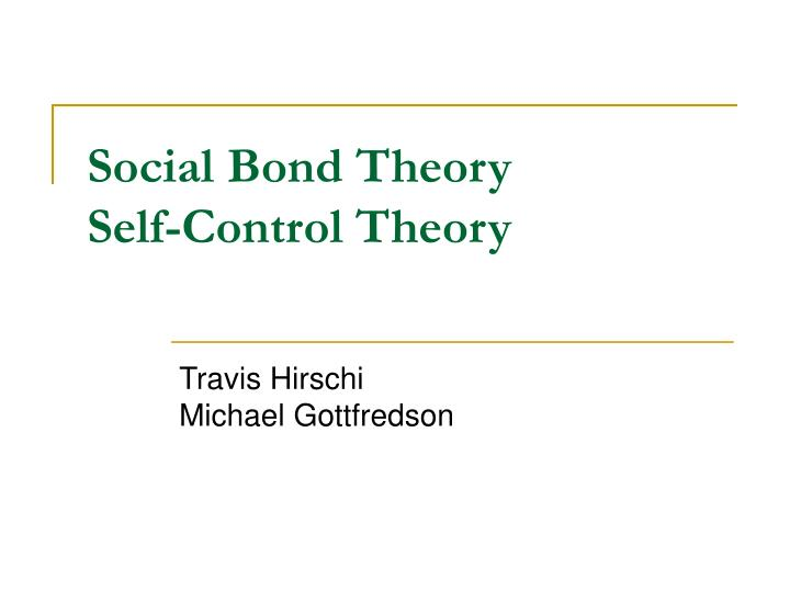 social control theory vs self control theory Social control theory  parents who are attached to their children, supervise closely, recognize children's lack of self-control, and punish deviant acts will .