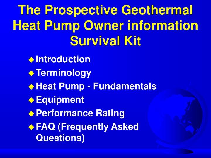 The Prospective Geothermal Heat Pump Owner information Survival Kit