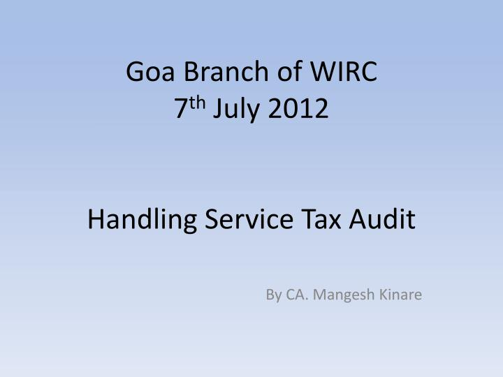 Goa branch of wirc 7 th july 2012 handling service tax audit