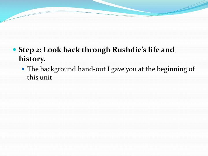 Step 2: Look back through Rushdie's life and history.