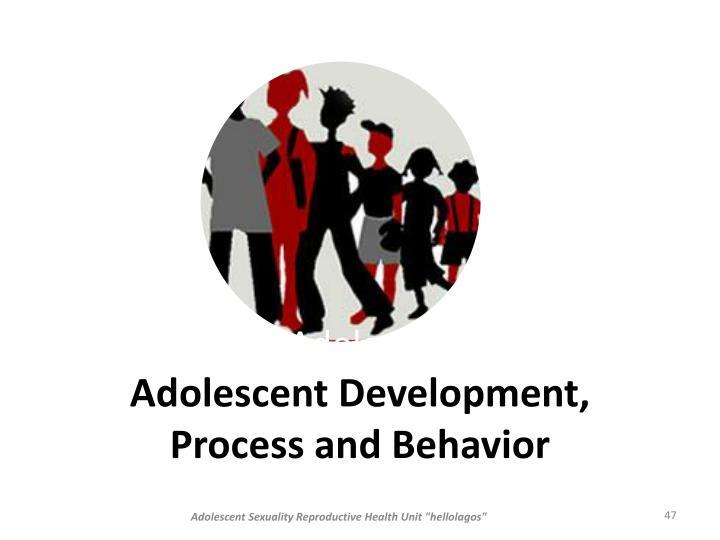 Adolescent Development, Process and Behavior