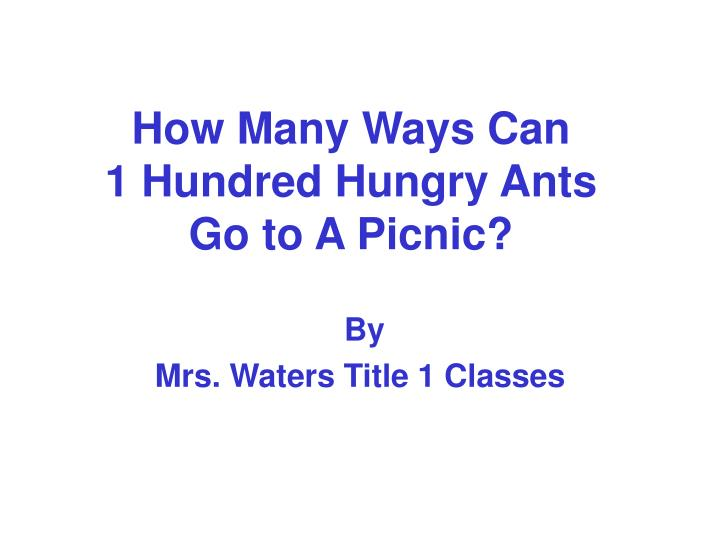 how many ways can 1 hundred hungry ants go to a picnic n.