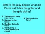 before the play begins what did parris catch his daughter and the girls doing
