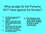 what grudge do the putnams not have against the nurses