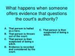 what happens when someone offers evidence that questions the court s authority