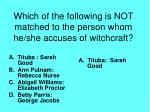 which of the following is not matched to the person whom he she accuses of witchcraft