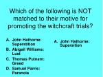 which of the following is not matched to their motive for promoting the witchcraft trials