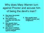 why does mary warren turn against proctor and accuse him of being the devil s man