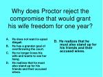why does proctor reject the compromise that would grant his wife freedom for one year