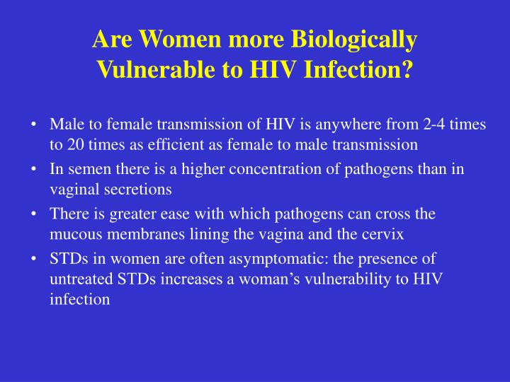 Are Women more Biologically Vulnerable to HIV Infection?