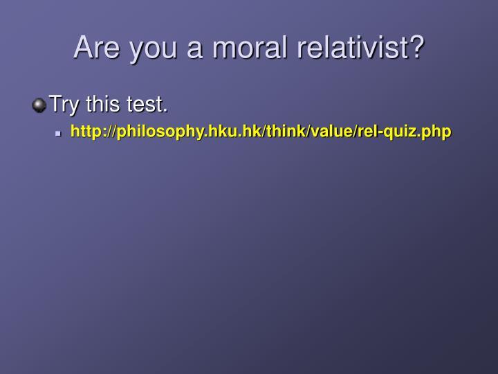 Are you a moral relativist?