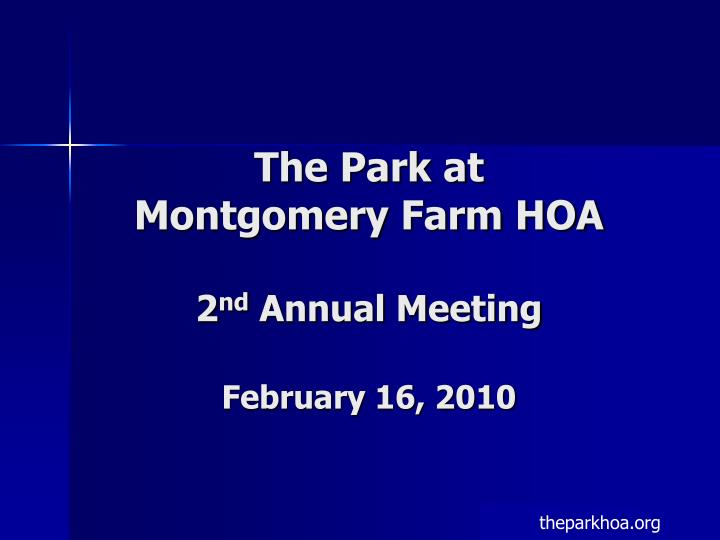 The park at montgomery farm hoa 2 nd annual meeting february 16 2010