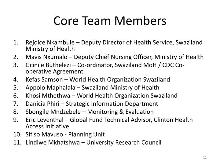 core team member In the short-term, we ask for everyone's patience while core team members and departments adjust and responsibilities are realigned the training for the core team will begin in late january 2013, with all members of the core team participating in e-learning modules and some core team members.
