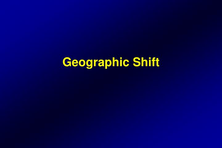 Geographic Shift