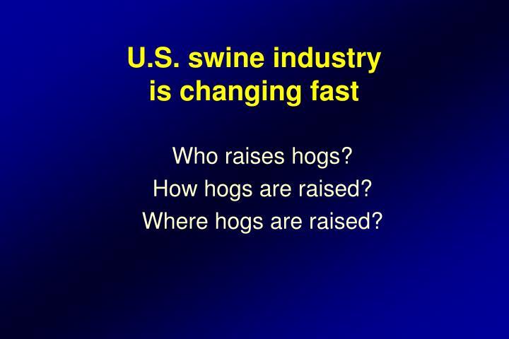 U s swine industry is changing fast