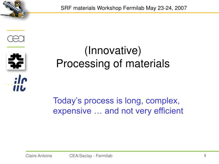 Innovative processing of materials