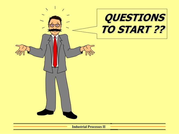 Questions to start
