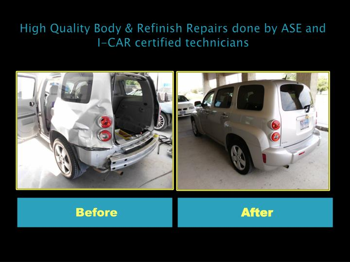 High Quality Body & Refinish Repairs done by ASE and   I-CAR certified technicians