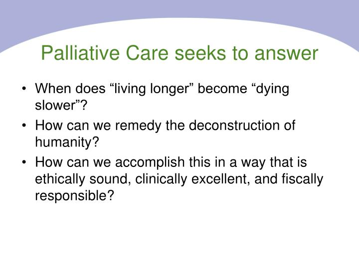 Palliative Care seeks to answer