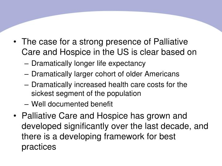 The case for a strong presence of Palliative Care and Hospice in the US is clear based on