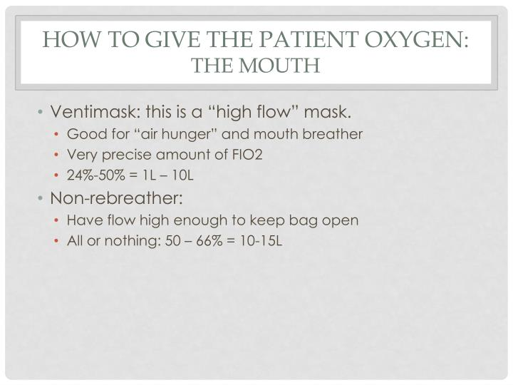 How to give the patient oxygen: