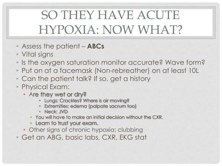 So they have acute hypoxia: now what?